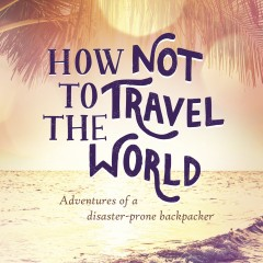 Review of How Not to Travel the World